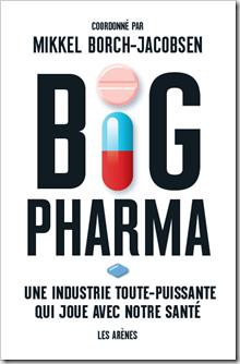 Big pharma - Une industrie toute puissante qui joue avec notre santé